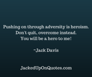 adversity - heroism - JQ